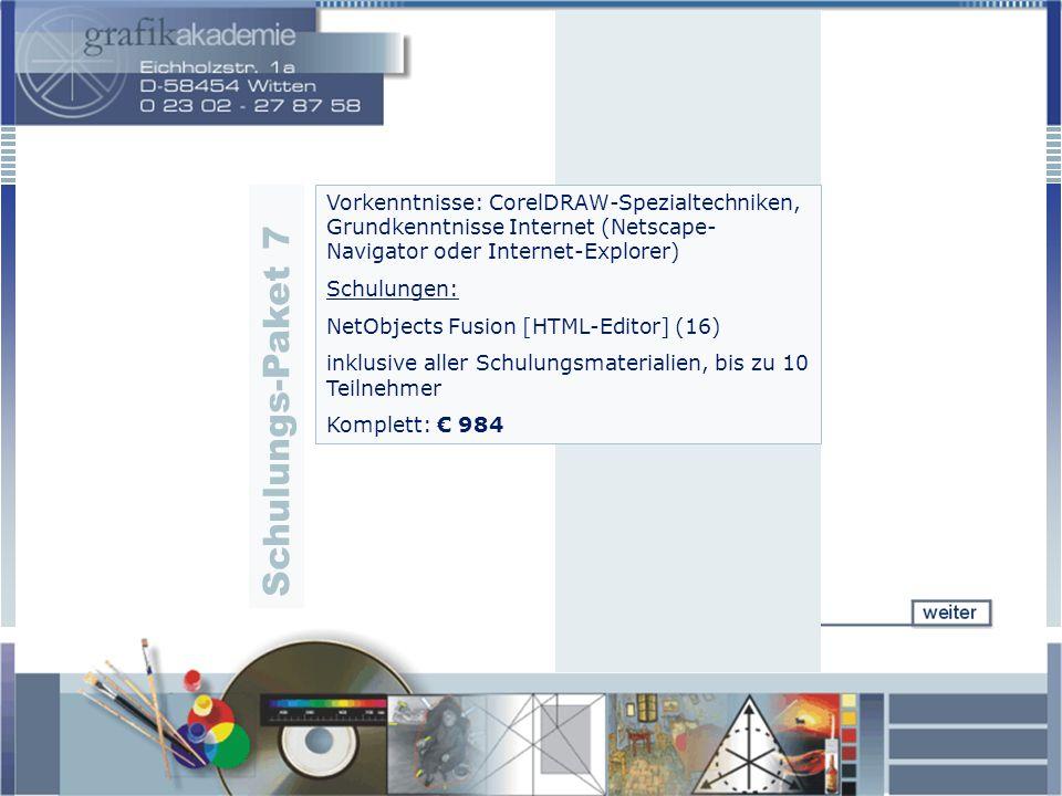 Vorkenntnisse: CorelDRAW-Spezialtechniken, Grundkenntnisse Internet (Netscape- Navigator oder Internet-Explorer) Schulungen: NetObjects Fusion [HTML-Editor] (16) inklusive aller Schulungsmaterialien, bis zu 10 Teilnehmer Komplett: 984 S c h u l u n g s - P a k e t 7