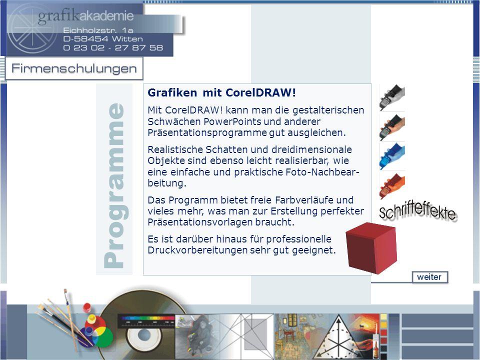 Programme Grafiken mit CorelDRAW! Mit CorelDRAW! kann man die gestalterischen Schwächen PowerPoints und anderer Präsentationsprogramme gut ausgleichen