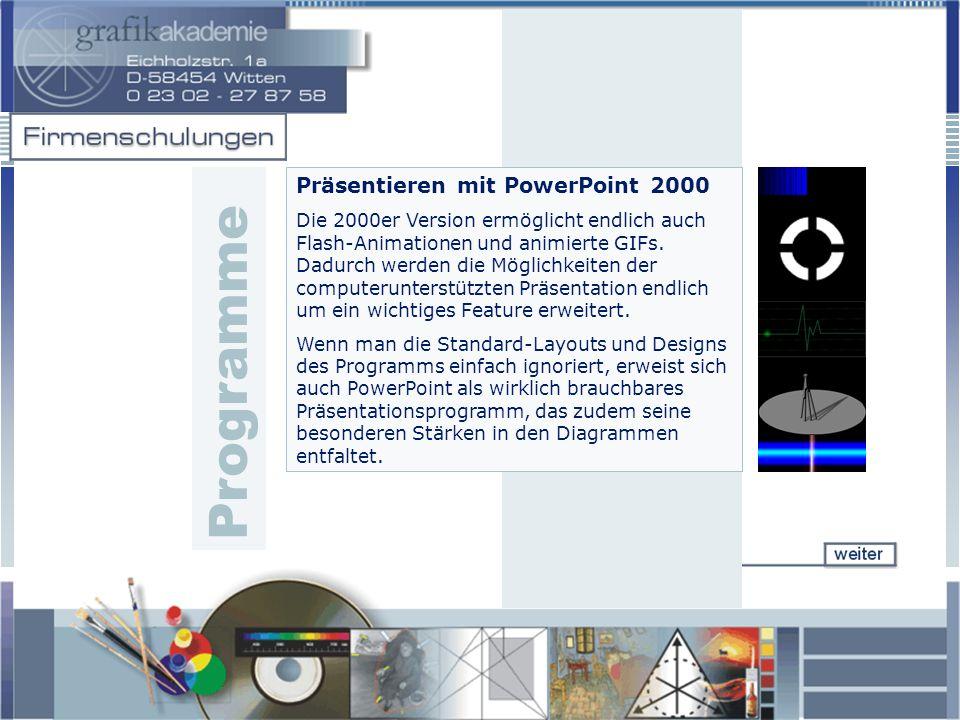 Präsentieren mit PowerPoint 2000 Die 2000er Version ermöglicht endlich auch Flash-Animationen und animierte GIFs. Dadurch werden die Möglichkeiten der
