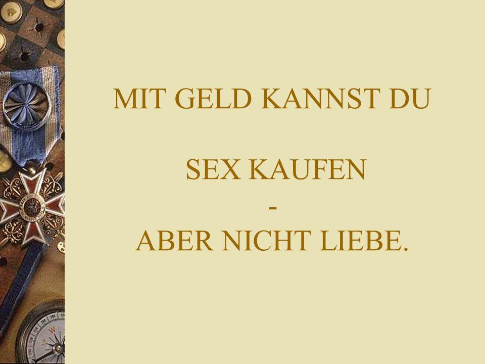 MIT GELD KANNST DU SEX KAUFEN - ABER NICHT LIEBE.