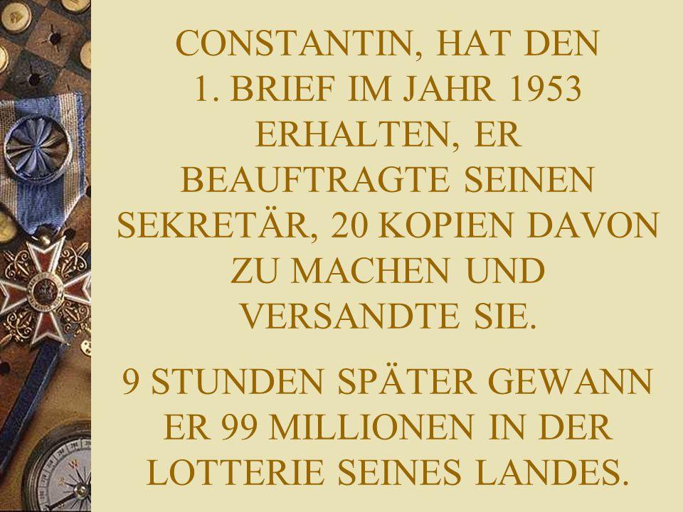 CONSTANTIN, HAT DEN 1. BRIEF IM JAHR 1953 ERHALTEN, ER BEAUFTRAGTE SEINEN SEKRETÄR, 20 KOPIEN DAVON ZU MACHEN UND VERSANDTE SIE. 9 STUNDEN SPÄTER GEWA