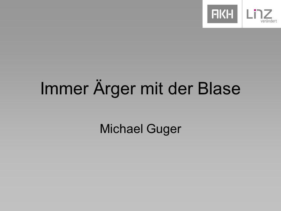 Immer Ärger mit der Blase Michael Guger