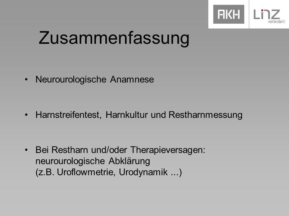 Zusammenfassung Neurourologische Anamnese Harnstreifentest, Harnkultur und Restharnmessung Bei Restharn und/oder Therapieversagen: neurourologische Ab