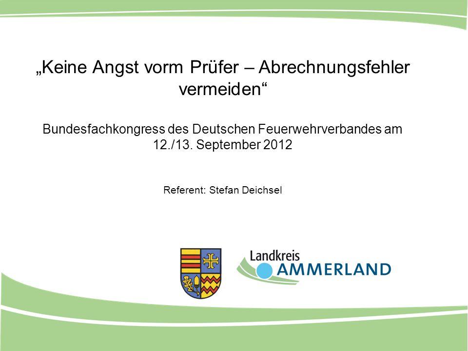 Keine Angst vorm Prüfer – Abrechnungsfehler vermeiden Bundesfachkongress des Deutschen Feuerwehrverbandes am 12./13. September 2012 Referent: Stefan D