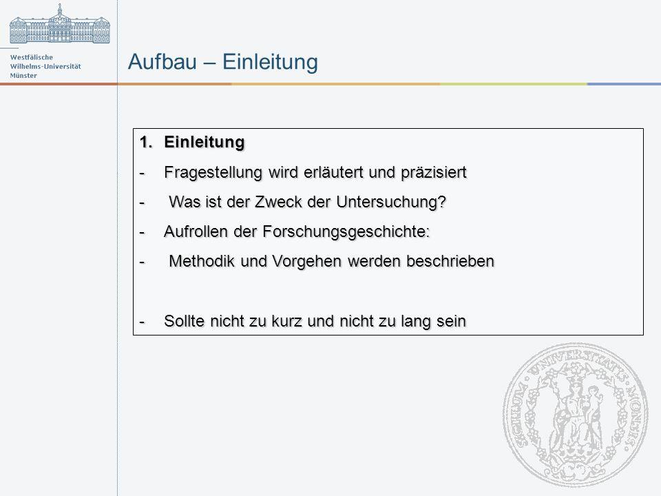 Aufbau – Einleitung 1.Einleitung -Fragestellung wird erläutert und präzisiert - Was ist der Zweck der Untersuchung.