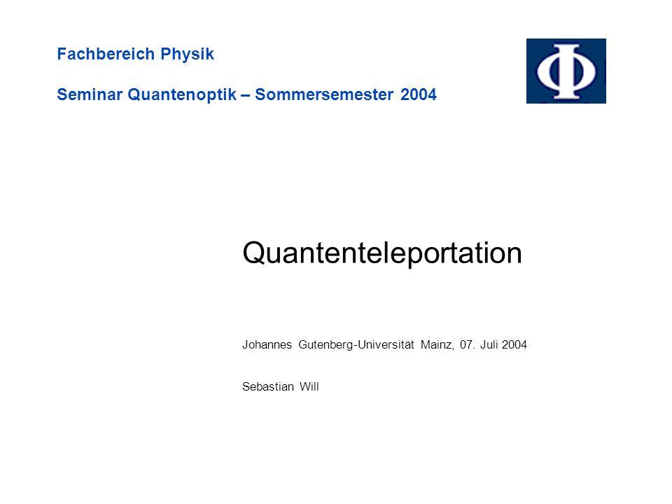 Fachbereich Physik Seminar Quantenoptik – Sommersemester 2004 Quantenteleportation Johannes Gutenberg-Universität Mainz, 07.