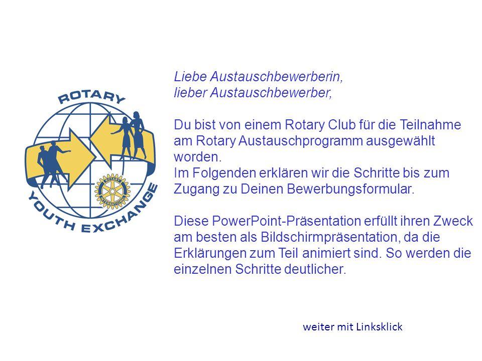 Liebe Austauschbewerberin, lieber Austauschbewerber, Du bist von einem Rotary Club für die Teilnahme am Rotary Austauschprogramm ausgewählt worden.