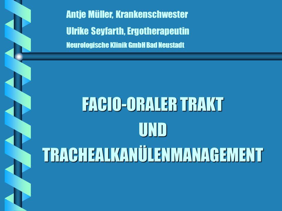 FACIO-ORALER TRAKT UND TRACHEALKANÜLENMANAGEMENT Antje Müller, Krankenschwester Ulrike Seyfarth, Ergotherapeutin Neurologische Klinik GmbH Bad Neustad