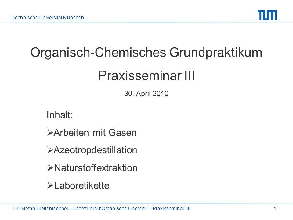 Technische Universität München Dr. Stefan Breitenlechner – Lehrstuhl für Organische Chemie I – Praxisseminar III1 Organisch-Chemisches Grundpraktikum