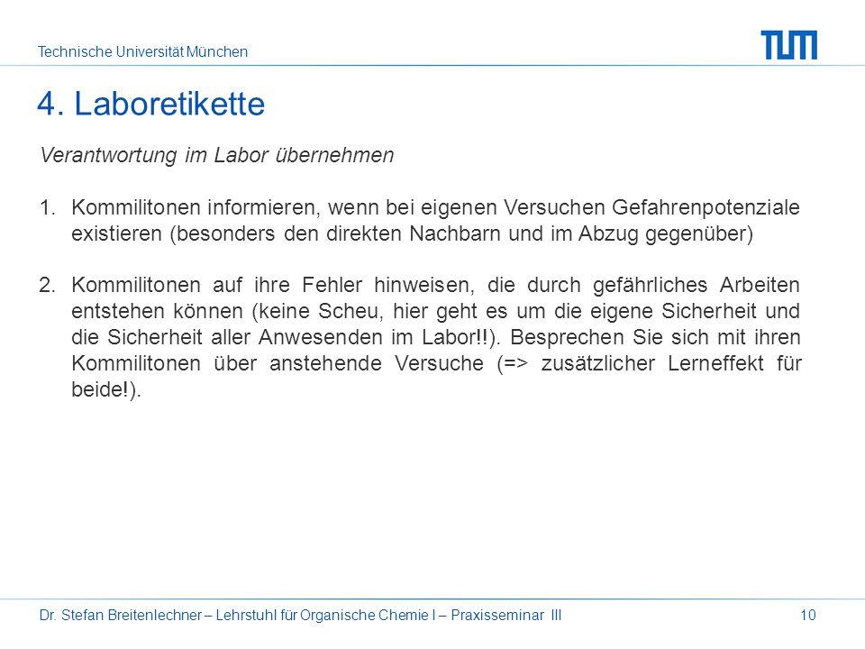 Technische Universität München Dr. Stefan Breitenlechner – Lehrstuhl für Organische Chemie I – Praxisseminar III10 4. Laboretikette Verantwortung im L