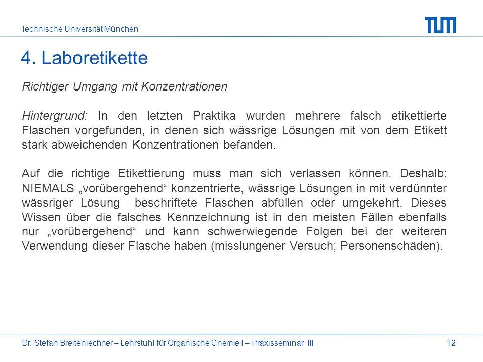 Technische Universität München Dr. Stefan Breitenlechner – Lehrstuhl für Organische Chemie I – Praxisseminar III12 4. Laboretikette Richtiger Umgang m