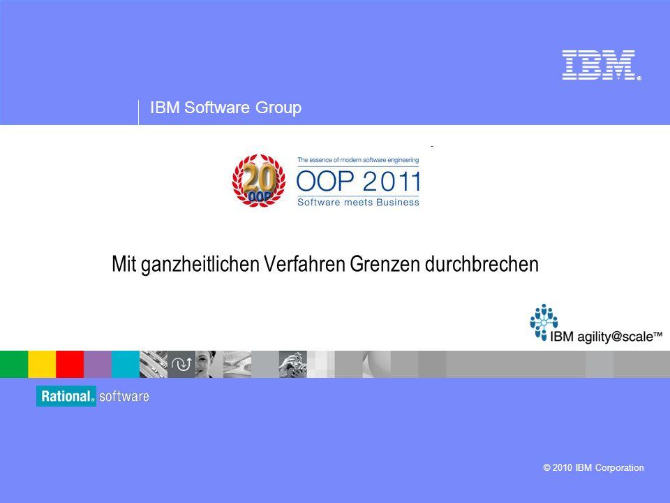 ® IBM Software Group © 2010 IBM Corporation Mit ganzheitlichen Verfahren Grenzen durchbrechen