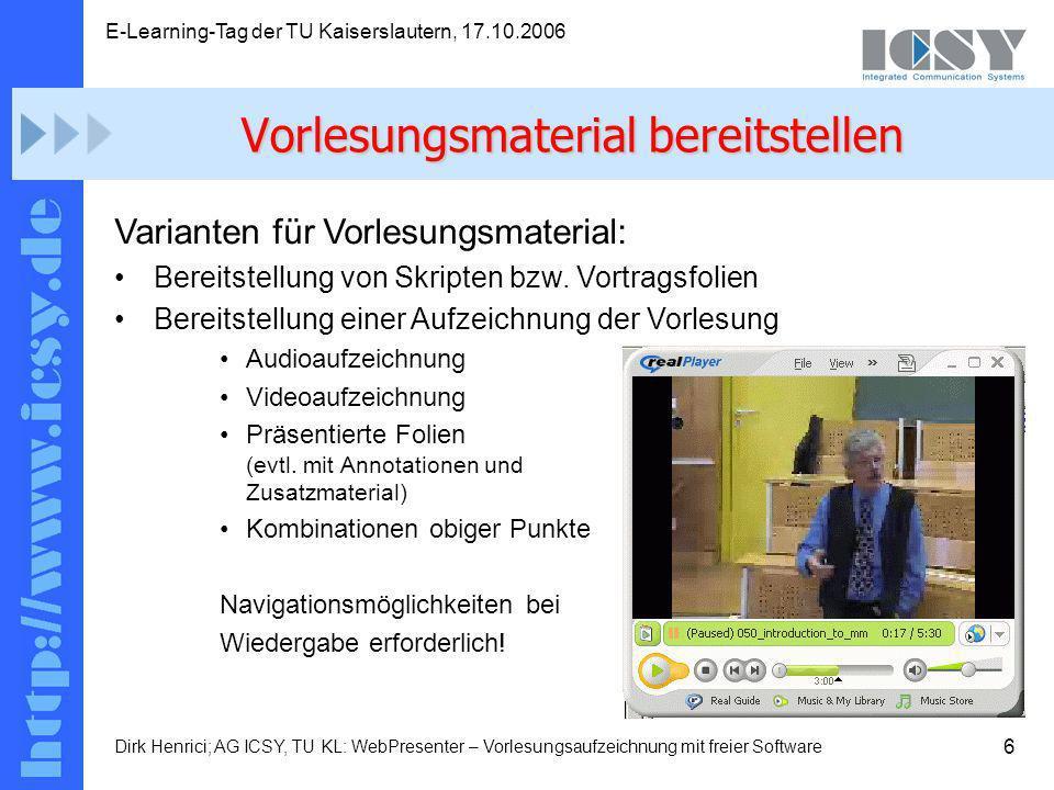 6 E-Learning-Tag der TU Kaiserslautern, 17.10.2006 Dirk Henrici; AG ICSY, TU KL: WebPresenter – Vorlesungsaufzeichnung mit freier Software Varianten für Vorlesungsmaterial: Bereitstellung von Skripten bzw.