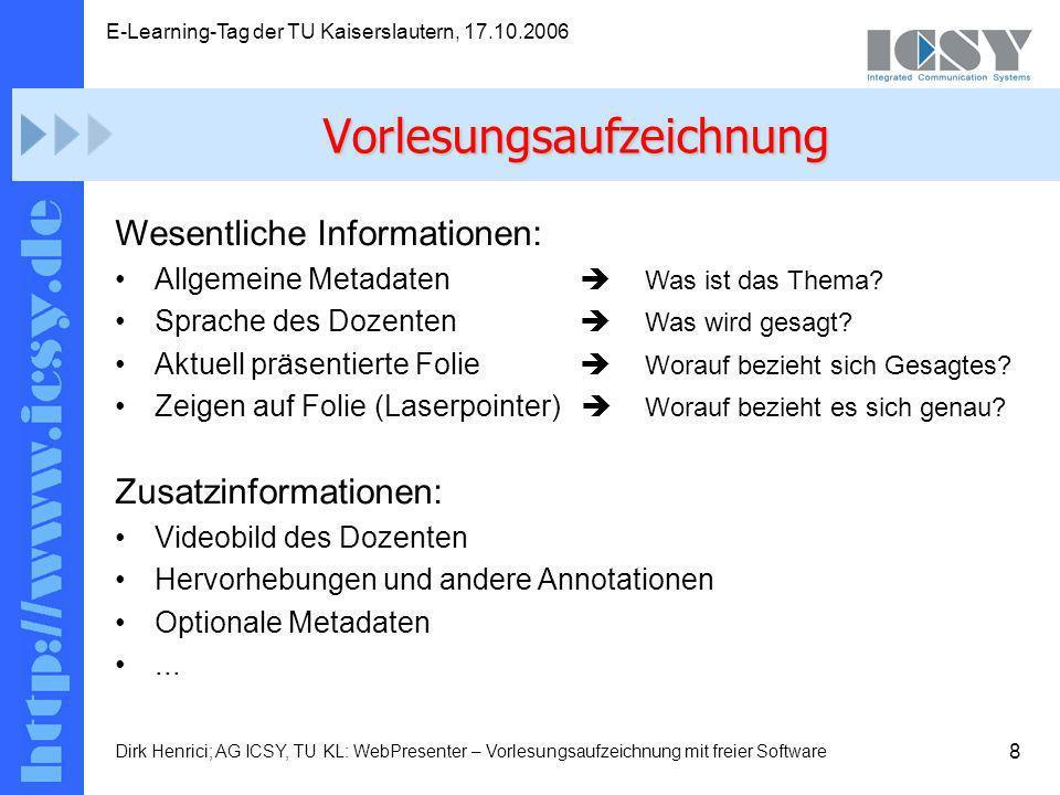 8 E-Learning-Tag der TU Kaiserslautern, 17.10.2006 Dirk Henrici; AG ICSY, TU KL: WebPresenter – Vorlesungsaufzeichnung mit freier Software Wesentliche Informationen: Allgemeine Metadaten Was ist das Thema.