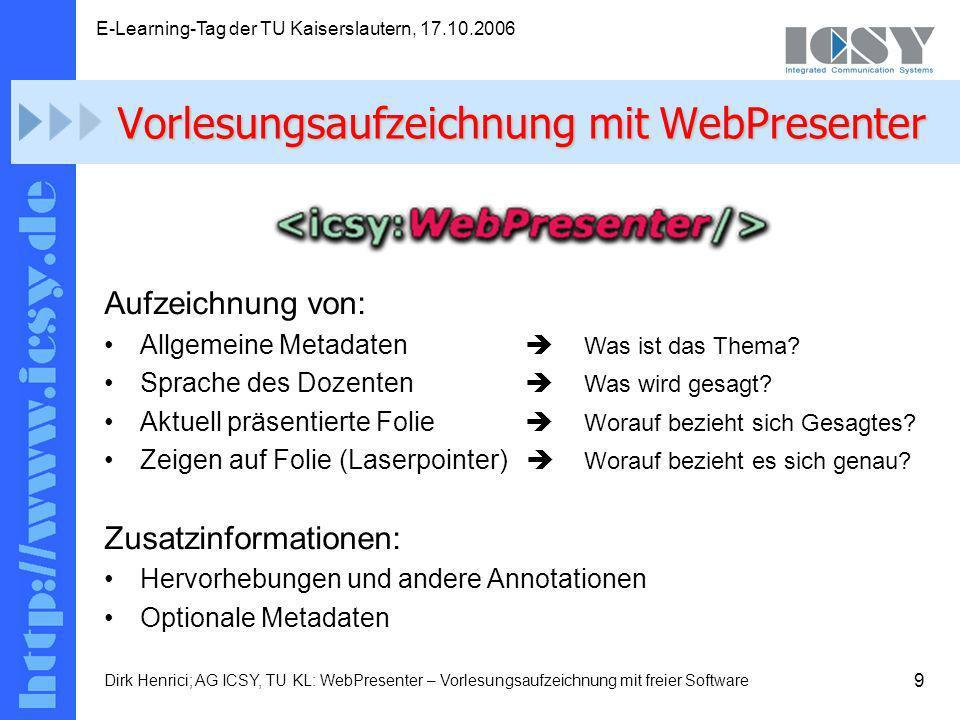 9 E-Learning-Tag der TU Kaiserslautern, 17.10.2006 Dirk Henrici; AG ICSY, TU KL: WebPresenter – Vorlesungsaufzeichnung mit freier Software Aufzeichnung von: Allgemeine Metadaten Was ist das Thema.