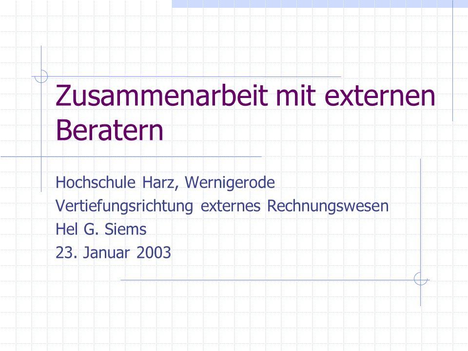 Zusammenarbeit mit externen Beratern Hochschule Harz, Wernigerode Vertiefungsrichtung externes Rechnungswesen Hel G. Siems 23. Januar 2003