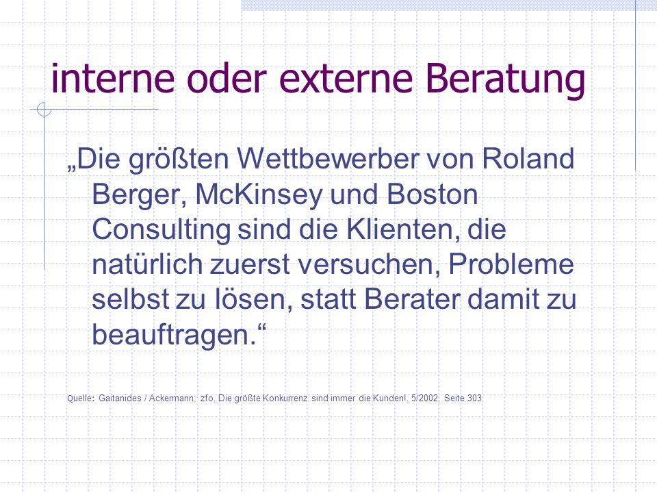 interne oder externe Beratung Die größten Wettbewerber von Roland Berger, McKinsey und Boston Consulting sind die Klienten, die natürlich zuerst versu