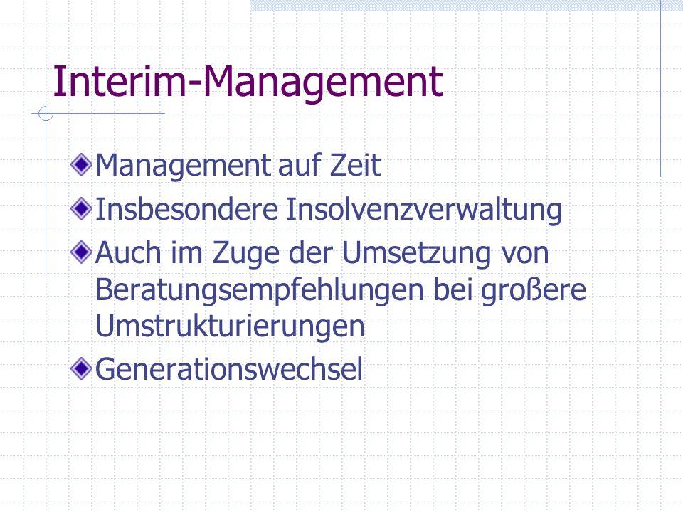 Interim-Management Management auf Zeit Insbesondere Insolvenzverwaltung Auch im Zuge der Umsetzung von Beratungsempfehlungen bei großere Umstrukturier