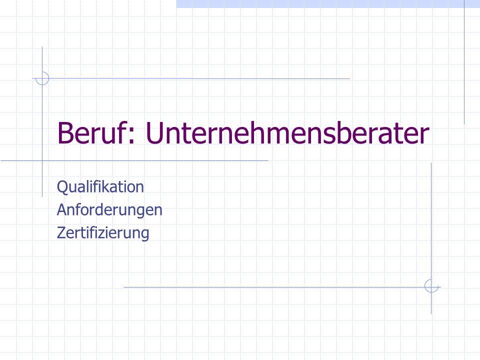 Beruf: Unternehmensberater Qualifikation Anforderungen Zertifizierung