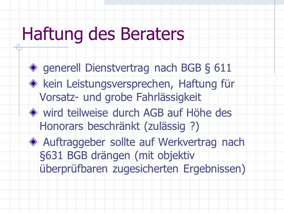 Haftung des Beraters generell Dienstvertrag nach BGB § 611 kein Leistungsversprechen, Haftung für Vorsatz- und grobe Fahrlässigkeit wird teilweise dur