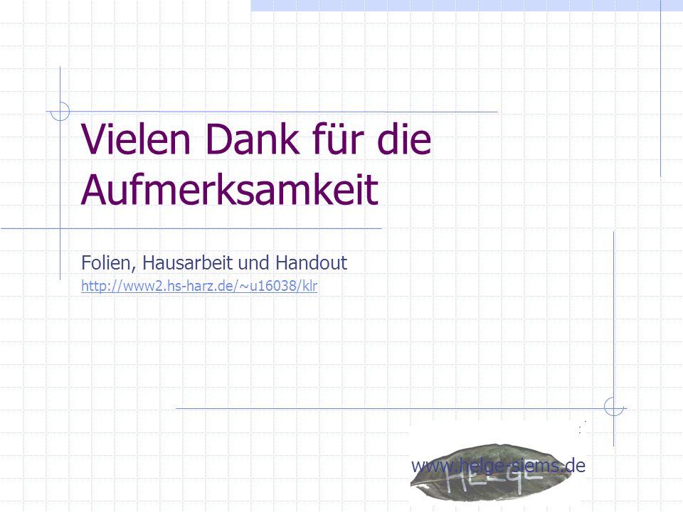 Vielen Dank für die Aufmerksamkeit Folien, Hausarbeit und Handout http://www2.hs-harz.de/~u16038/klr www.helge-siems.de