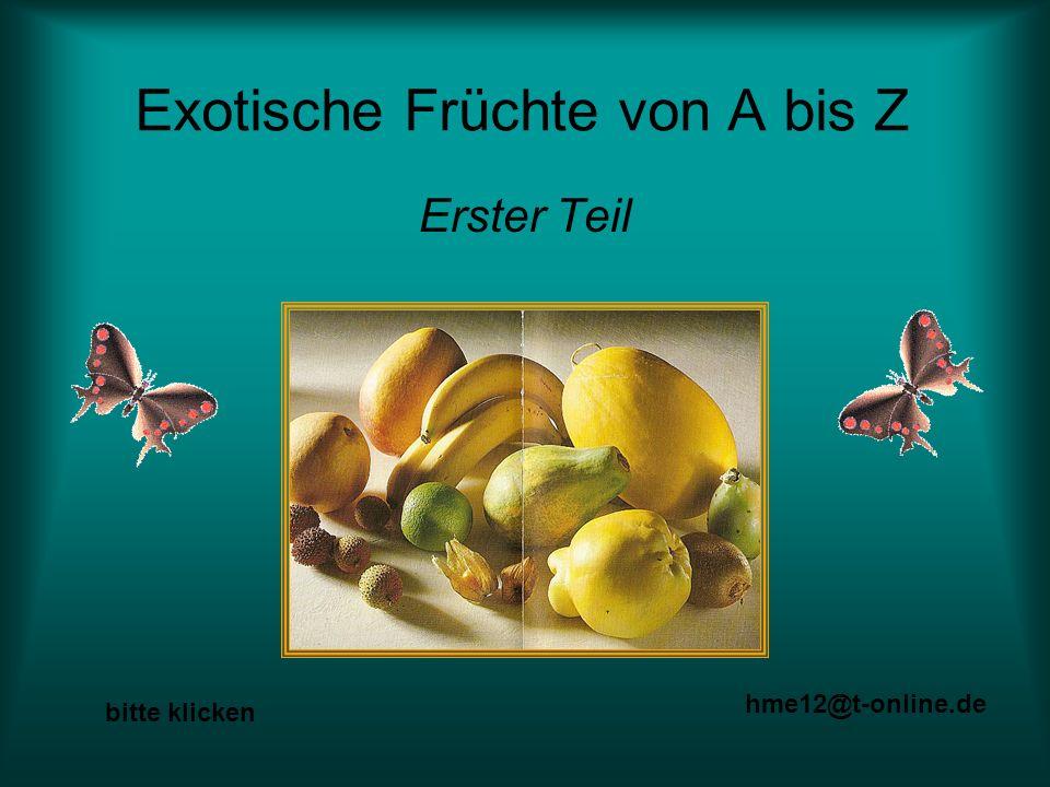 Exotische Früchte von A bis Z Erster Teil hme12@t-online.de bitte klicken