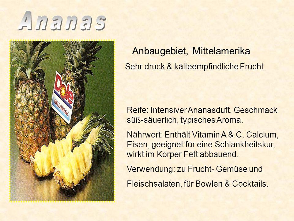 Reife: Intensiver Ananasduft.Geschmack süß-säuerlich, typisches Aroma.