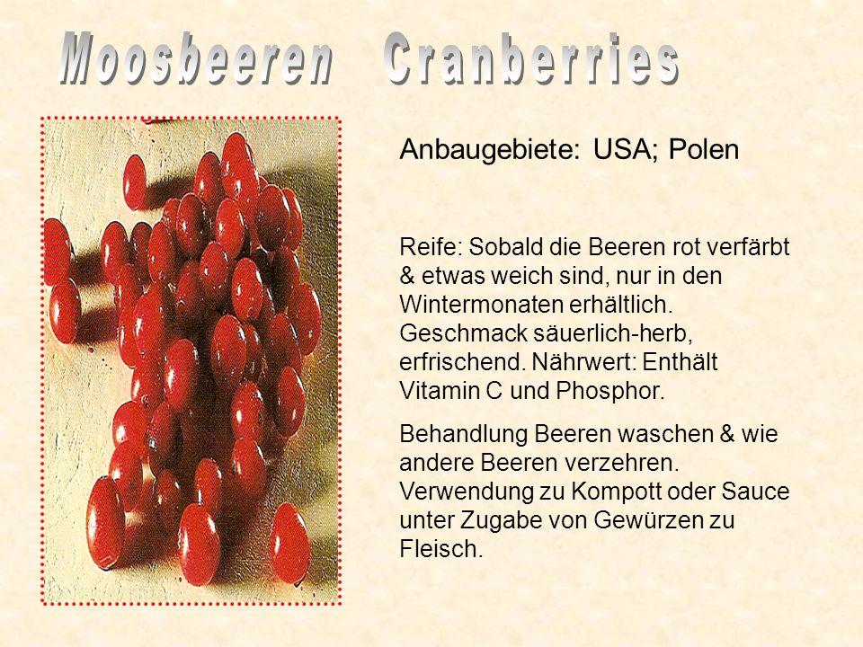 Anbaugebiete: USA; Polen Reife: Sobald die Beeren rot verfärbt & etwas weich sind, nur in den Wintermonaten erhältlich.