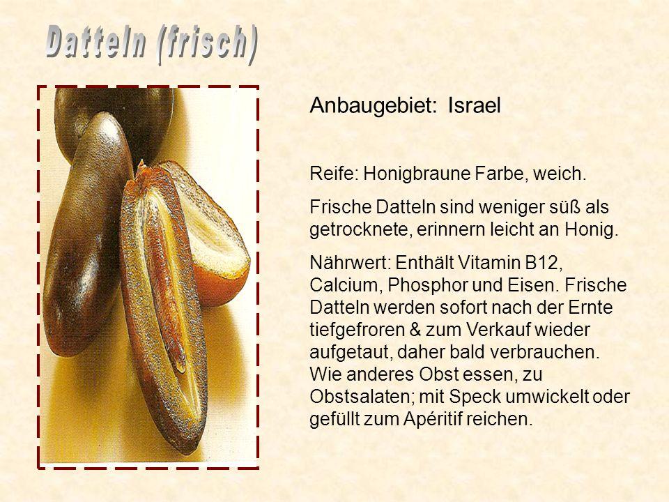 Anbaugebiet: Israel Reife: Honigbraune Farbe, weich.