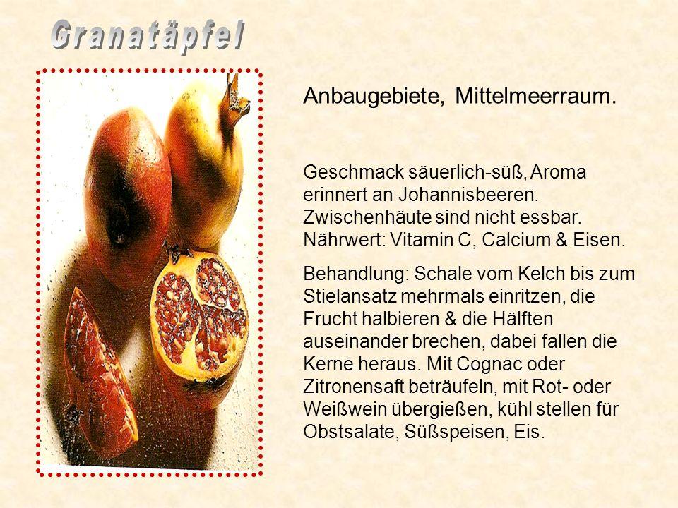 Anbaugebiete, Mittelmeerraum.Geschmack säuerlich-süß, Aroma erinnert an Johannisbeeren.