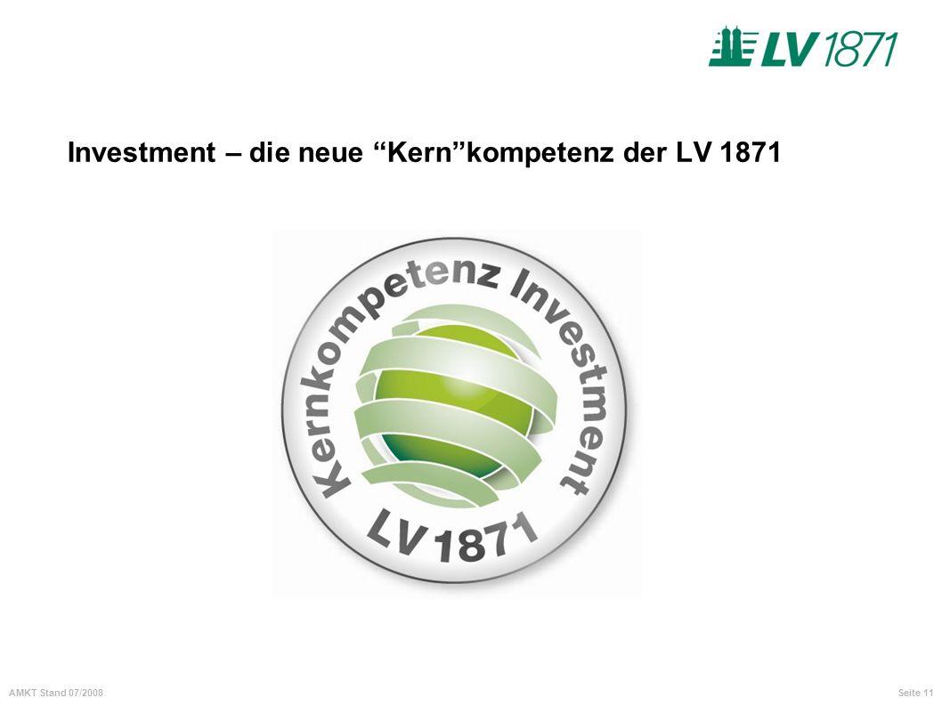 Seite 11AMKT Stand 07/2008 Investment – die neue Kernkompetenz der LV 1871