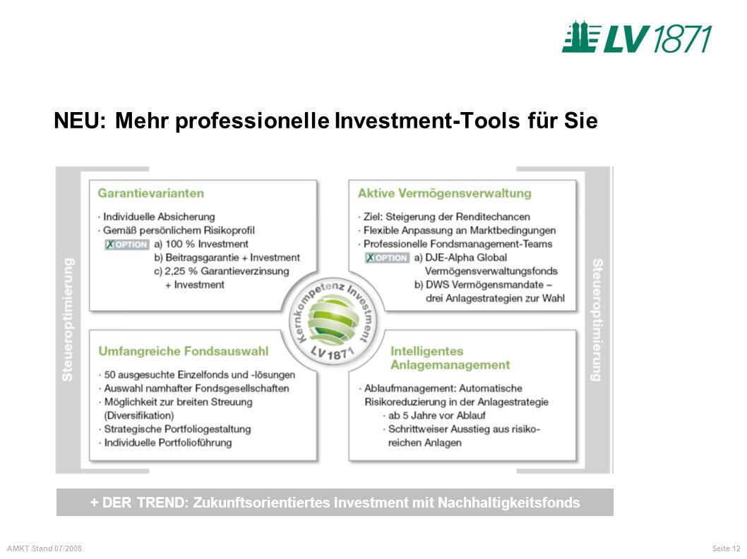 Seite 12AMKT Stand 07/2008 NEU: Mehr professionelle Investment-Tools für Sie + DER TREND: Zukunftsorientiertes Investment mit Nachhaltigkeitsfonds