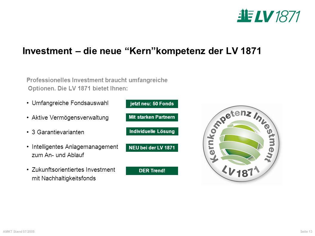 Seite 13AMKT Stand 07/2008 Investment – die neue Kernkompetenz der LV 1871 Professionelles Investment braucht umfangreiche Optionen. Die LV 1871 biete