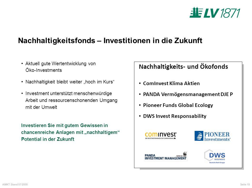 Seite 18AMKT Stand 07/2008 Nachhaltigkeitsfonds – Investitionen in die Zukunft Aktuell gute Wertentwicklung von Öko-Investments Nachhaltigkeit bleibt