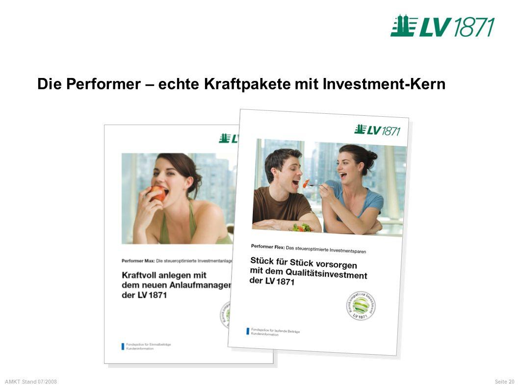 Seite 20AMKT Stand 07/2008 Die Performer – echte Kraftpakete mit Investment-Kern