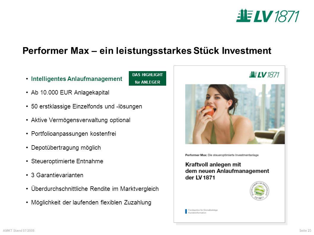 Seite 23AMKT Stand 07/2008 Performer Max – ein leistungsstarkes Stück Investment Intelligentes Anlaufmanagement Ab 10.000 EUR Anlagekapital 50 erstkla