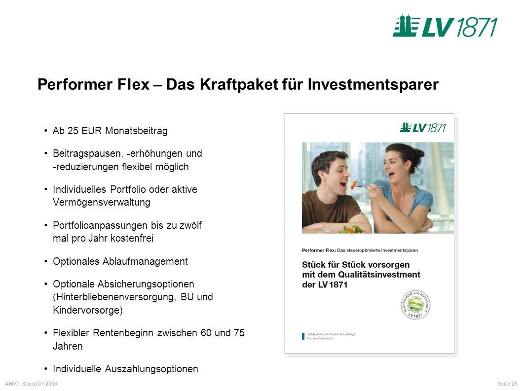 Seite 29AMKT Stand 07/2008 Performer Flex – Das Kraftpaket für Investmentsparer Ab 25 EUR Monatsbeitrag Beitragspausen, -erhöhungen und -reduzierungen