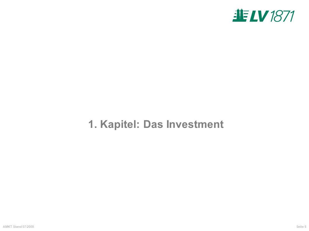 Seite 6AMKT Stand 07/2008 1. Kapitel: Das Investment