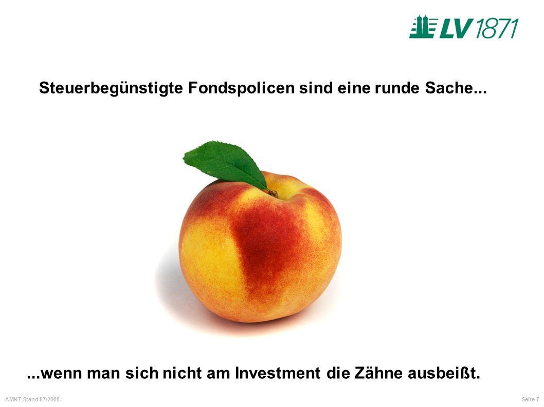 Seite 7AMKT Stand 07/2008 Steuerbegünstigte Fondspolicen sind eine runde Sache......wenn man sich nicht am Investment die Zähne ausbeißt.