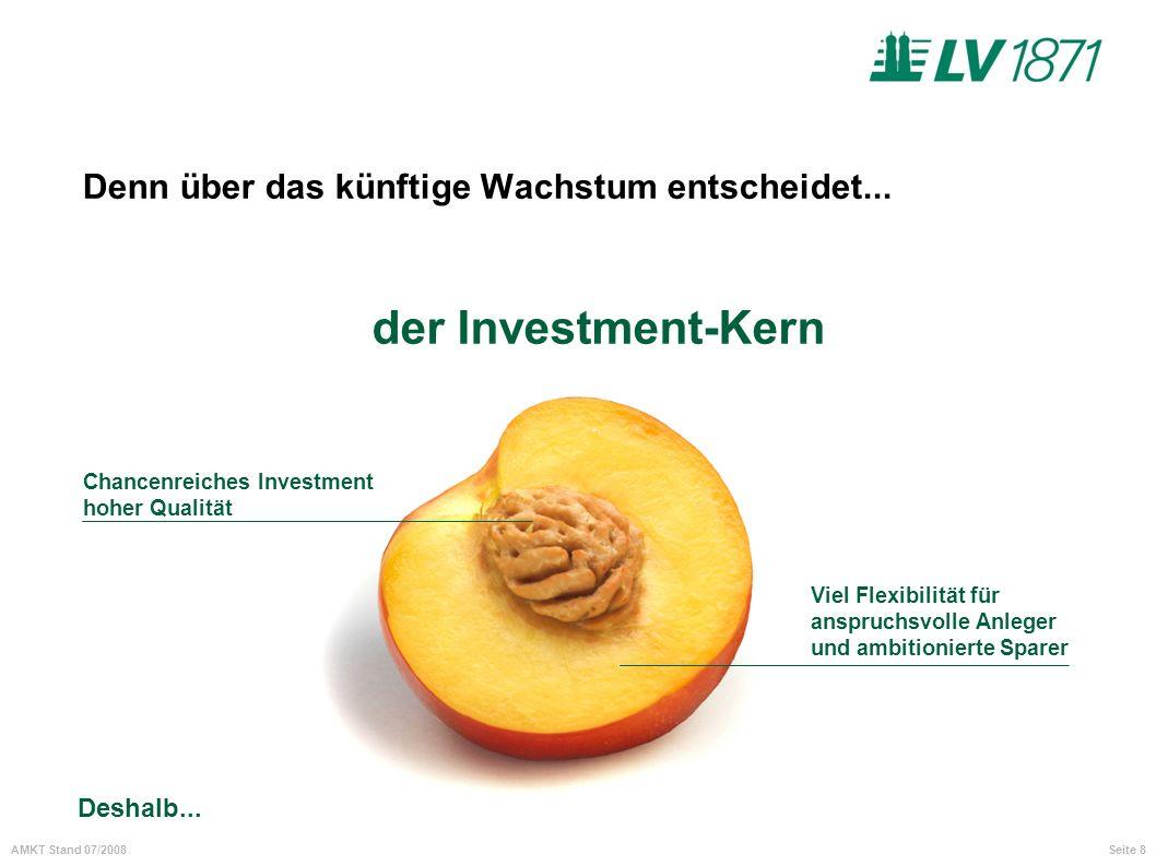 Seite 8AMKT Stand 07/2008 Denn über das künftige Wachstum entscheidet... der Investment-Kern Chancenreiches Investment hoher Qualität Viel Flexibilitä