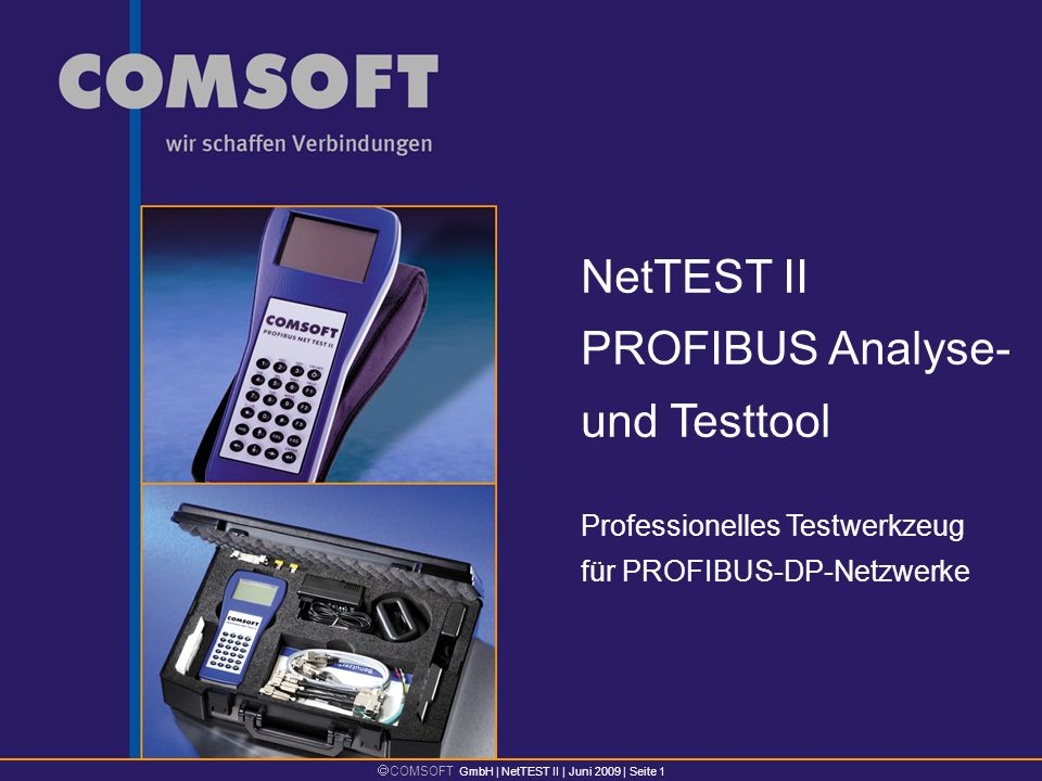 COMSOFT GmbH | NetTEST II | Juni 2009 | Seite 1 Professionelles Testwerkzeug für PROFIBUS-DP-Netzwerke NetTEST II PROFIBUS Analyse- und Testtool