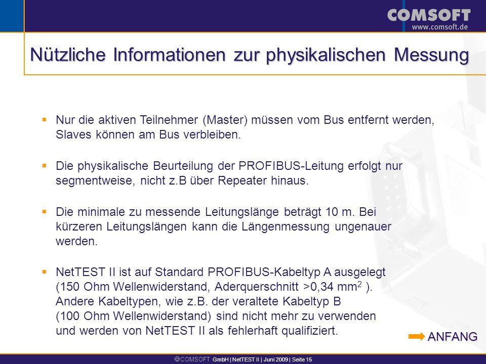 COMSOFT GmbH | NetTEST II | Juni 2009 | Seite 15 Die physikalische Beurteilung der PROFIBUS-Leitung erfolgt nur segmentweise, nicht z.B über Repeater