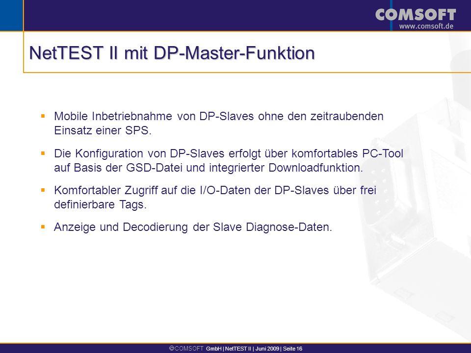 COMSOFT GmbH | NetTEST II | Juni 2009 | Seite 16 Mobile Inbetriebnahme von DP-Slaves ohne den zeitraubenden Einsatz einer SPS. Die Konfiguration von D