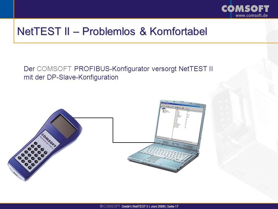 COMSOFT GmbH | NetTEST II | Juni 2009 | Seite 17 Der COMSOFT PROFIBUS-Konfigurator versorgt NetTEST II mit der DP-Slave-Konfiguration NetTEST II – Problemlos & Komfortabel