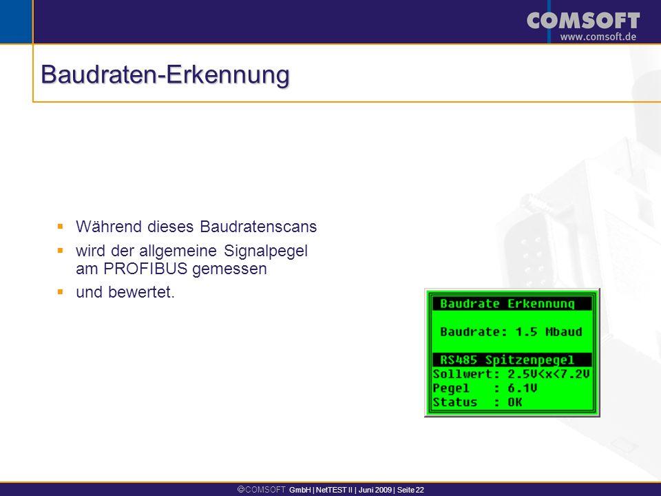 COMSOFT GmbH | NetTEST II | Juni 2009 | Seite 22 Während dieses Baudratenscans wird der allgemeine Signalpegel am PROFIBUS gemessen und bewertet. Baud