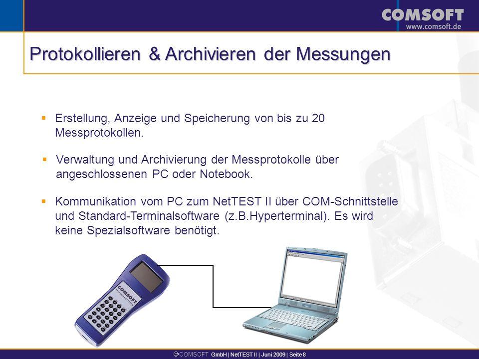 COMSOFT GmbH | NetTEST II | Juni 2009 | Seite 8 Erstellung, Anzeige und Speicherung von bis zu 20 Messprotokollen. Verwaltung und Archivierung der Mes