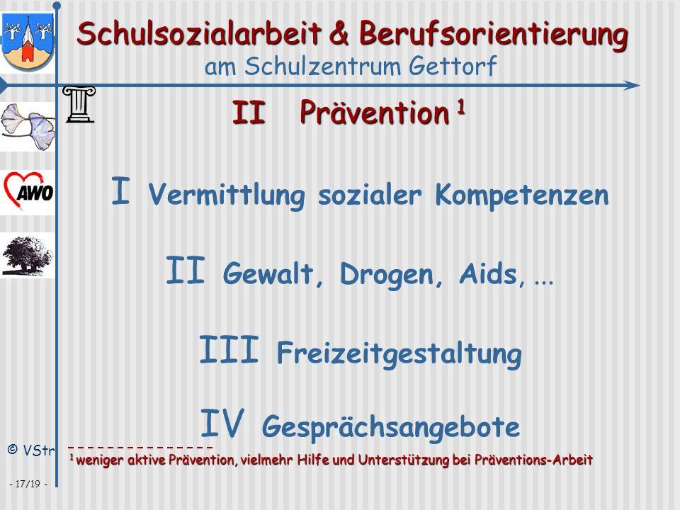 Schulsozialarbeit & Berufsorientierung am Schulzentrum Gettorf © VStr - 17/19 - IIPrävention 1 IV Gesprächsangebote II Gewalt, Drogen, Aids,... III Fr