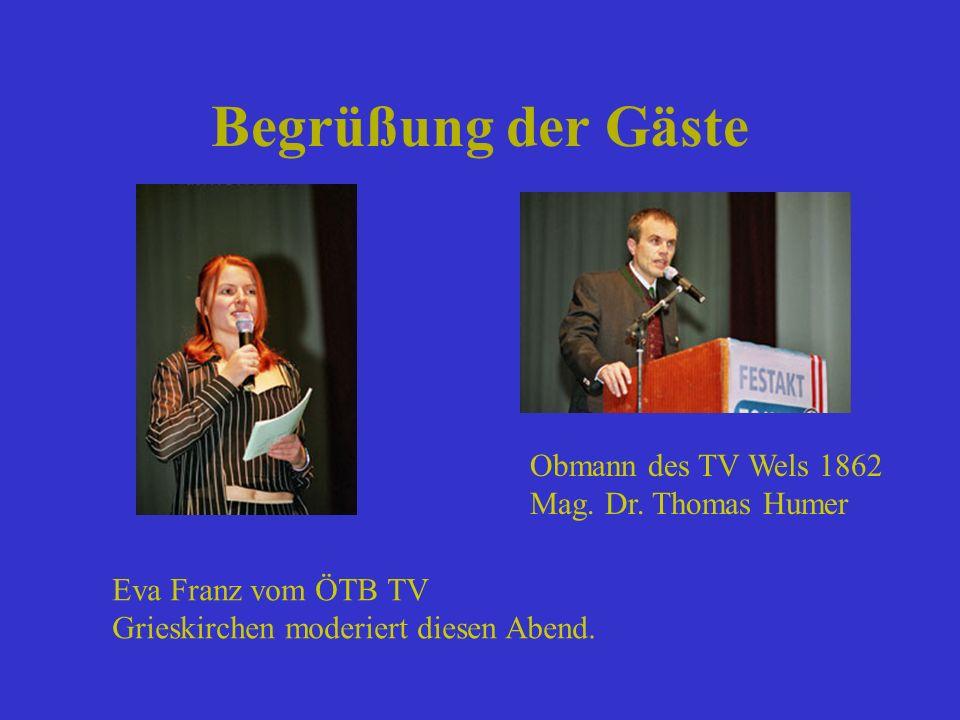 Begrüßung der Gäste Eva Franz vom ÖTB TV Grieskirchen moderiert diesen Abend. Obmann des TV Wels 1862 Mag. Dr. Thomas Humer