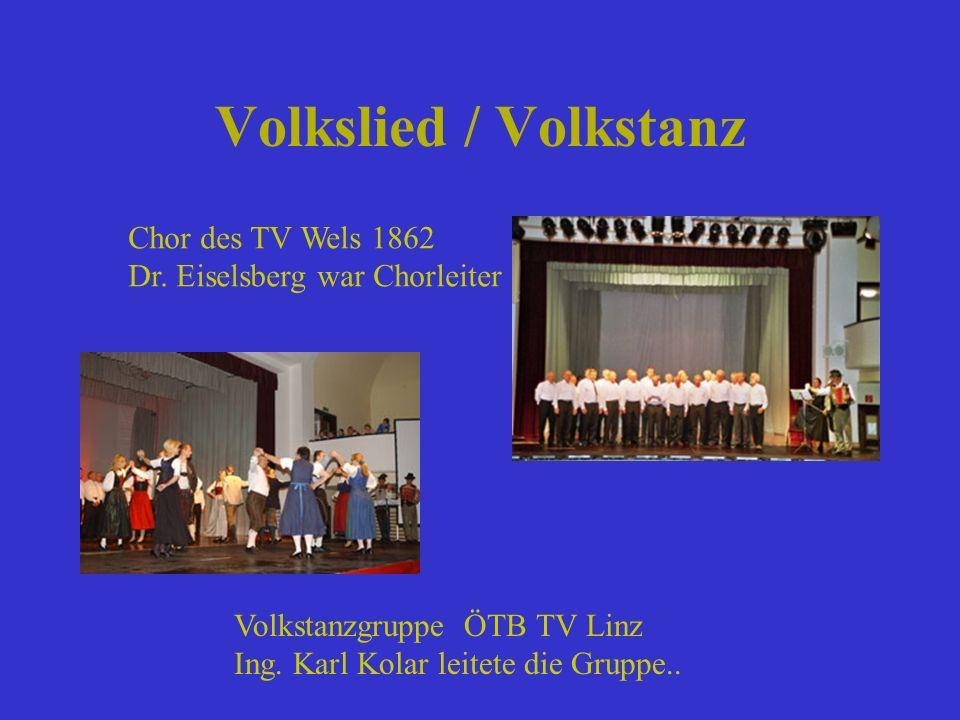 Volkslied / Volkstanz Chor des TV Wels 1862 Dr. Eiselsberg war Chorleiter Volkstanzgruppe ÖTB TV Linz Ing. Karl Kolar leitete die Gruppe..