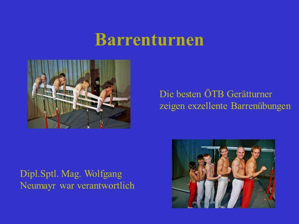 Barrenturnen Die besten ÖTB Gerätturner zeigen exzellente Barrenübungen Dipl.Sptl. Mag. Wolfgang Neumayr war verantwortlich